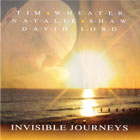 "Tim Wheater, Natalie Shaw & David Lord ""Invisible Journeys"""